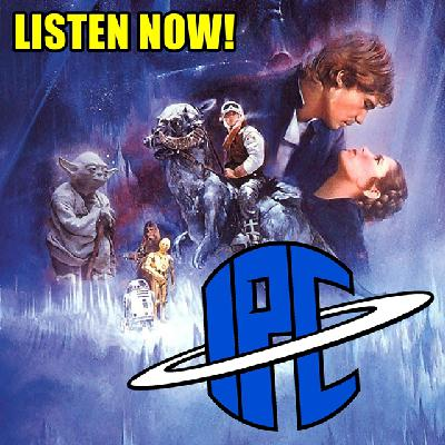 #254: Star Wars: The Empire Strikes Back (Revisited) | The IPC Podcast LIVE