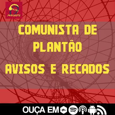 Comunista de Plantão: Avisos e Recados