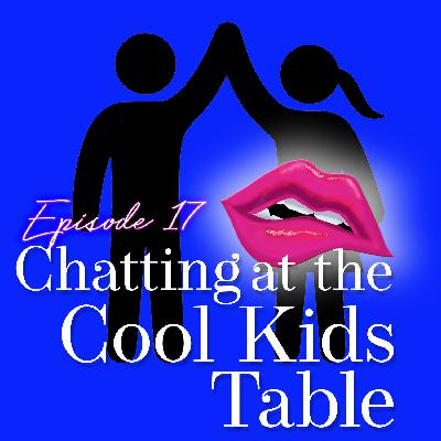 Episode 17: Chatting at the Cool Kids Table