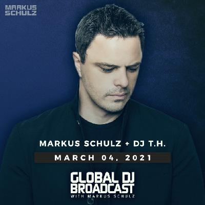 Global DJ Broadcast: Markus Schulz and DJ T.H. (Mar 04 2021)