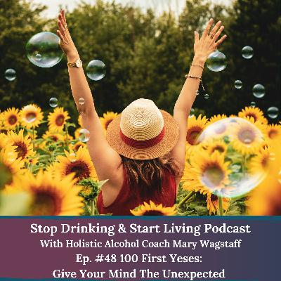 Ep. #48 100 First Yeses: Give your mind the unexpected