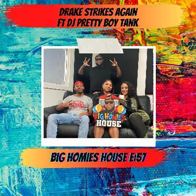57: DRAKE STRIKES AGAIN ft DJ Pretty Boy Tank -  Big Homies House E:57
