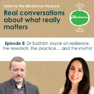 Episode 8: Dr Sadhbh Joyce on resilience, the research, the practice.... and the myths!