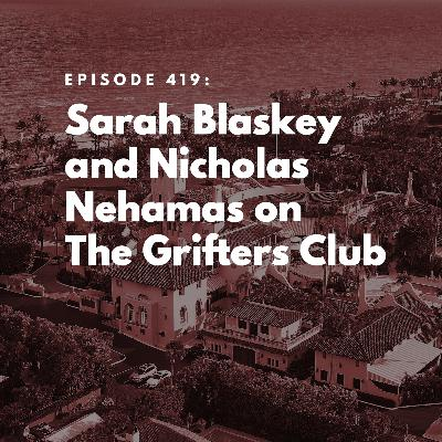 Sarah Blaskey and Nicholas Nehamas on The Grifters Club