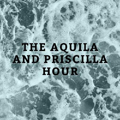 The Aquila and Priscilla Hour Episode Three: The Importance of the Local Church