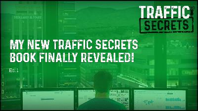 Ep 01 - My New Traffic Secrets Book FINALLY Revealed!