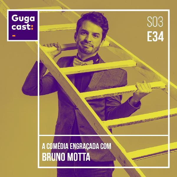A Comédia Engraçada com BRUNO MOTTA - Gugacast - S03E34