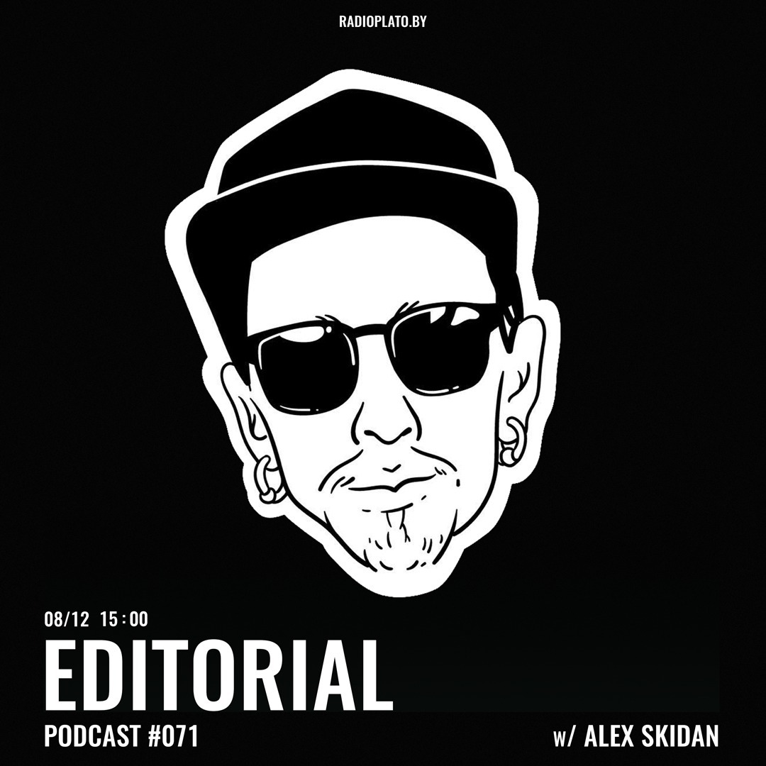 Radio Plato - Editorial Podcast #071 w/ Alex Skidan
