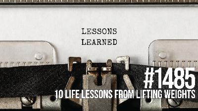 1485: Ten Life Lessons from Lifting Weights