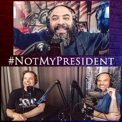 Episode 129: #NotMyPresident