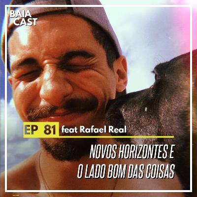 81 - Novos horizontes e o lado bom das coisas (feat Rafael Real)