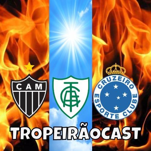 TROPEIRÃOCAST 004 - O trêm tá feio e pegando fogo em Minas! Só o América Salva!