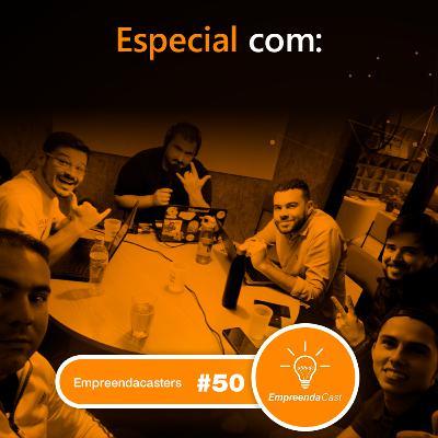 Episódio Especial 50 com: EmpreendaCasters | #EP50