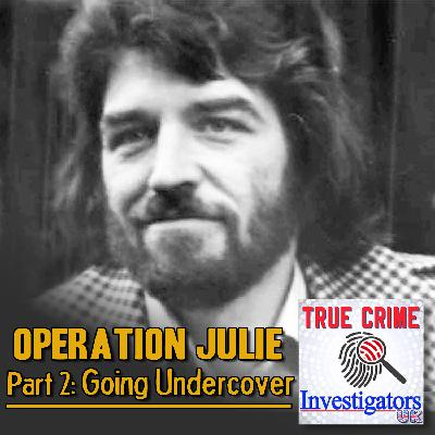 Episode 6: Operation Julie Part 2 - Going Undercover
