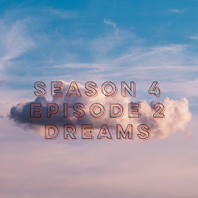 S4E2: Dreams