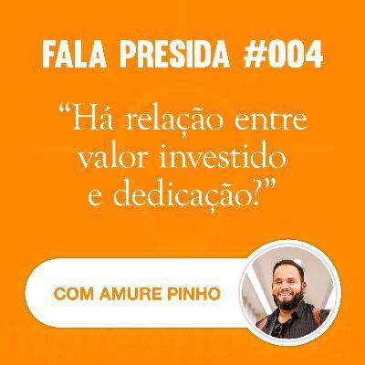 Há Relação Entre Valor Investido e Dedicação? com: Amure Pinho   Fala Presida   #EP003
