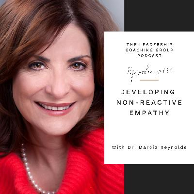 Developing Non-Reactive Empathy with Dr. Marcia Reynolds and Liz Howard