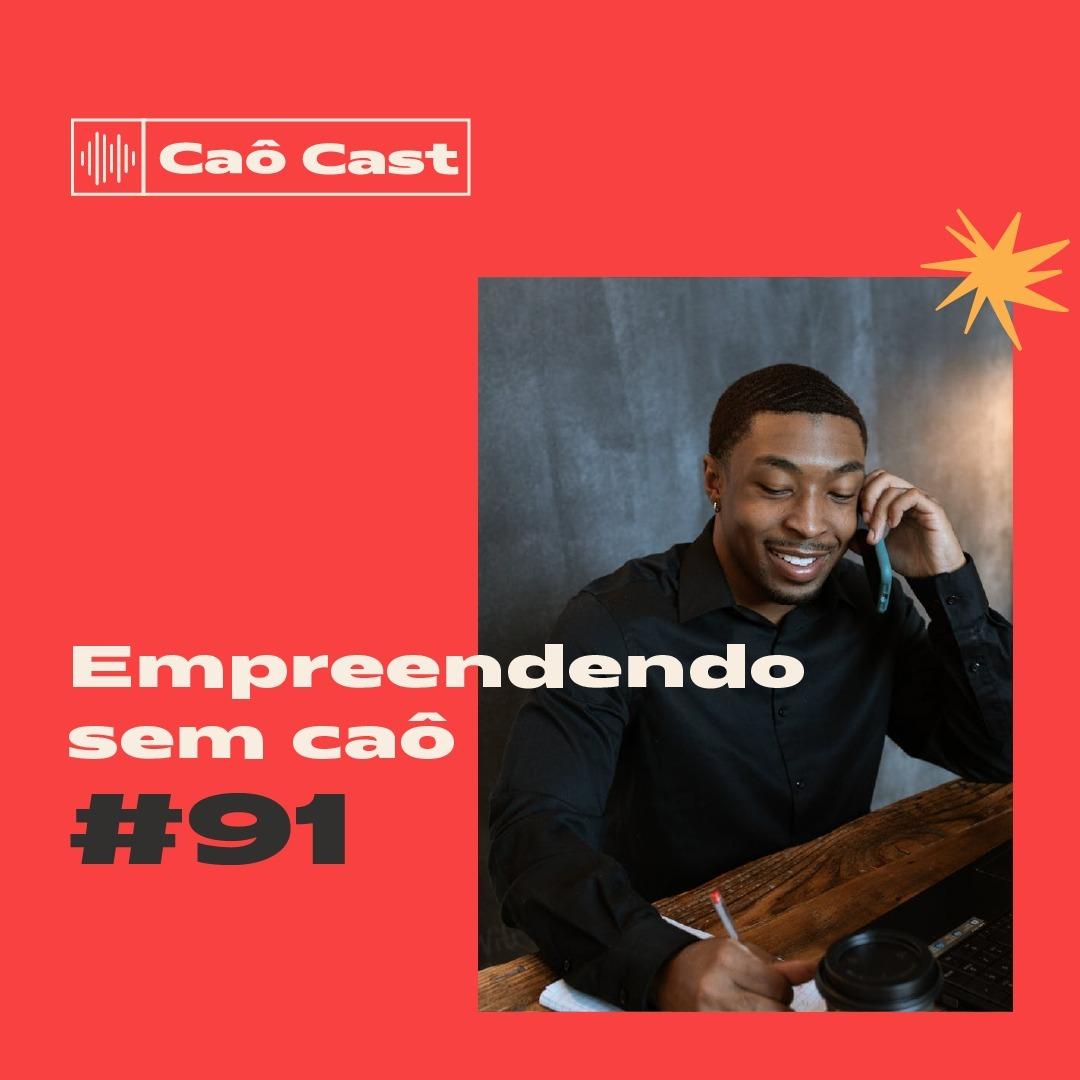 Caô Cast #91 - Empreendendo sem caô