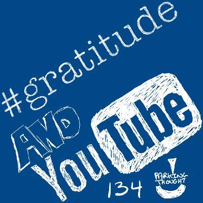 #Gratitude & YouTube | 134