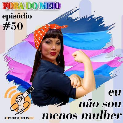 FdM #050 Eu Não Sou Menos Mulher #OPodcastÉDelas