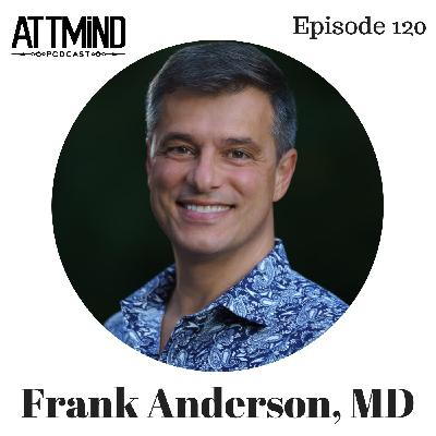 Internal Family Systems and The Multiplicity Of Mind | Frank Anderson, MD ~ ATTMind 120