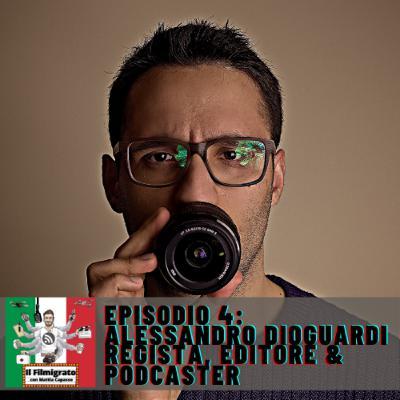 Episodio 4: Alessandro Dioguardi - Regista, Editore & Podcaster