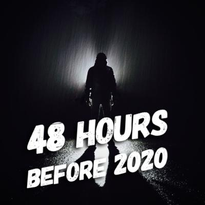 Ep.22 - 48 Hours Before 2020