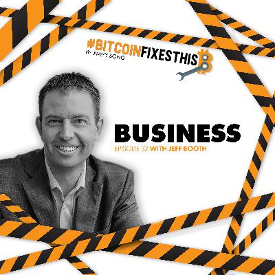 Bitcoin Fixes This #32: Business with Jeff Booth