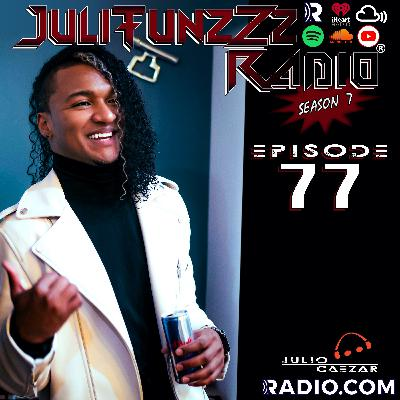 JuliTunzZz Radio Episode 77