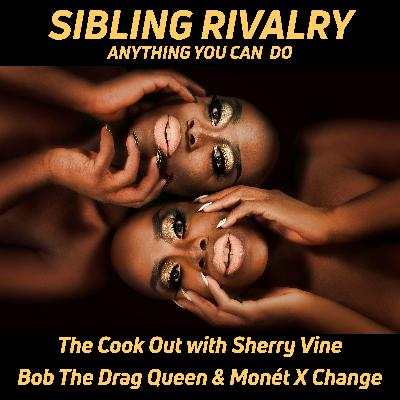 Bob The Drag Queen & Monét X Change: Anything You Can Do | The Cook Out with Sherry Vine