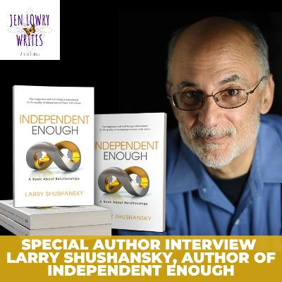 Special Author Interview - Larry Shushansky- Independent Enough