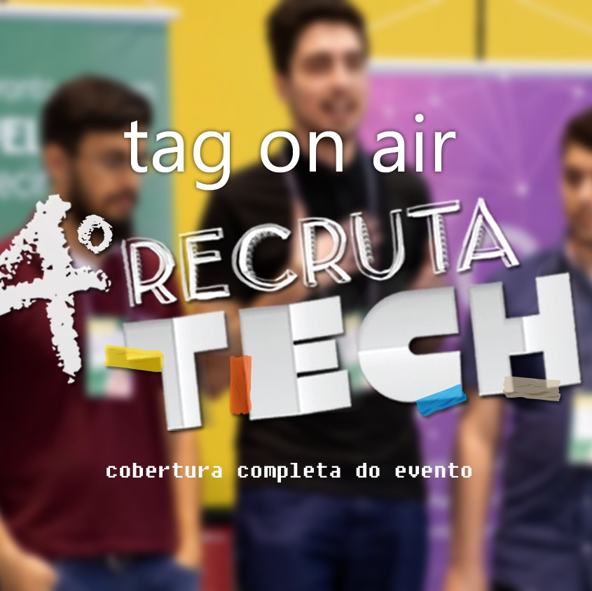 #26 - Tag on Air #01: 4º RecrutaTech Curitiba