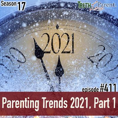 Episode 411: Parenting Trends 2021, Part 1