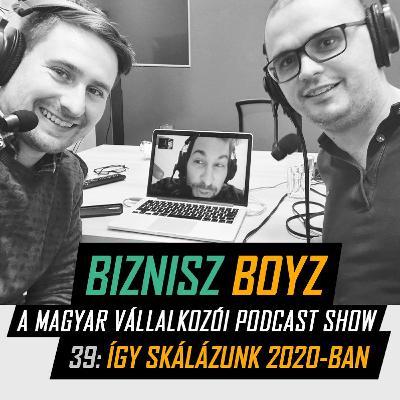 39. Így skálázzuk a bizniszeinket 2020-ban | Mastermind a növekedésről | Biznisz Boyz Podcast