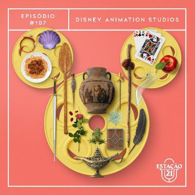 Estação 21 #107 - Disney Animation Studios