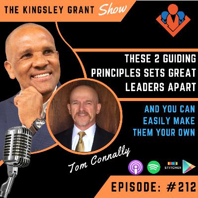 KGS212 | These 2 Guiding Principles Set Great Leaders Apart And You Can Easily Make Them Your Own with Tom Connally and Kingsley Grant