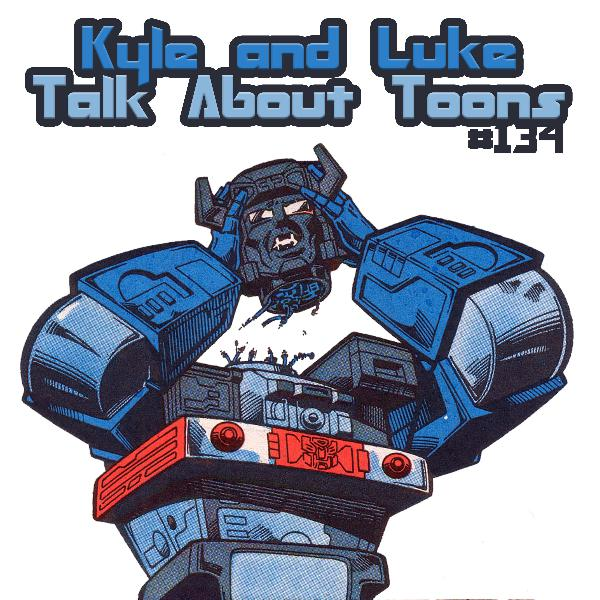 Kyle and Luke Talk About Toons #134: I NEEDED LEVITY!