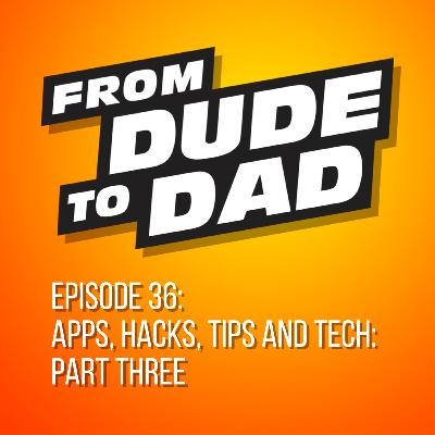 Apps, Hacks, Tips and Tech: Part 3