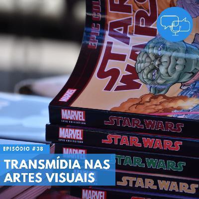 #38 – Transmídia nas artes visuais
