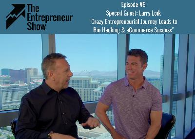 Larry Loik - From Pre-med to Tony Robbins to eComm and Biohacking