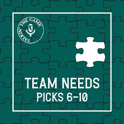 Scoutin' The Game: Team Needs - Pick 6-10