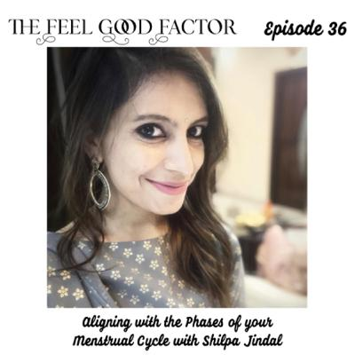 36: Aligning with the Phases of your Menstrual Cycle with Shilpa Jindal