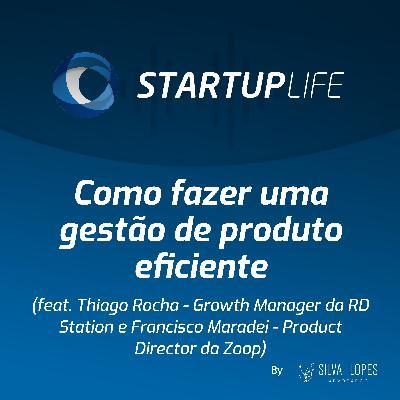 Como fazer uma gestão de produto eficiente [com Thiago Rocha (RD Station) e Francisco Maradei (Zoop)]