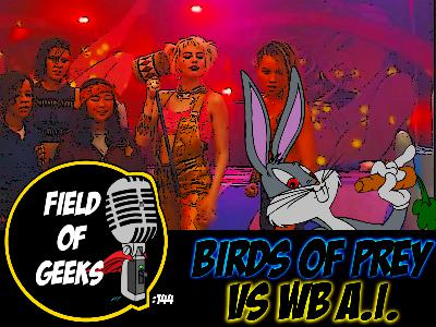 FIELD of GEEKS 144 - BIRDS of PREY VS WB A.I.