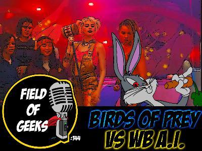 FIELD of GEEKS 144 - BIRDS of PREY VS WB A.I.