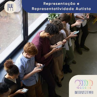 #144 - Representação e Representatividade Autista