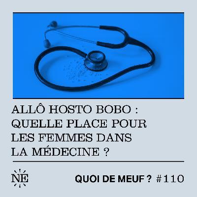 #110 - Allô hosto bobo : quelle place pour les femmes dans la médecine ?