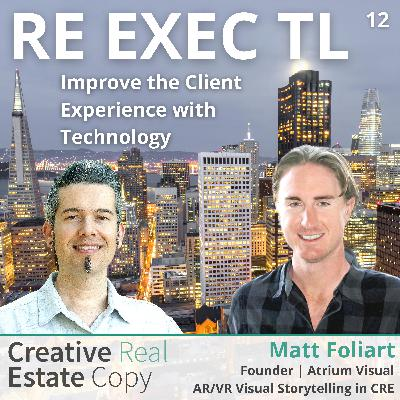 AR/VR Visual Storytelling in Commercial Real Estate | Improve the Client Experience with Technology | Matt Foliart