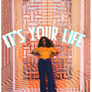 It's Your Life: Lessons from 9th and 7th grade, Black Girl Magic and Beyond