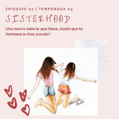 T3 Episodio 07: Sisterhood
